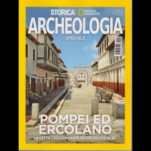 Storica Speciale Archeologia - Pompei ed Ercolano . Le città leggendarie ricostruite in 3D - n. 9 - aprile 2020 - bimestrale