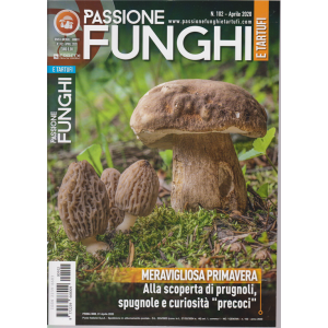 Passione Funghi  e tartufi - n. 102 - aprile 2020 - mensile