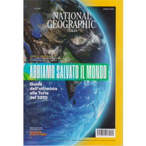 National Geographic - Abbiamo salvato il mondo - n. 4 mensile - 3 aprile 2020