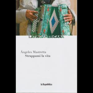 Latinoamericana - Strappami la vita - di Angeles Mastretta - n. 10 - settimanale -