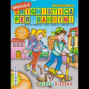 Speciale Enigmistica X Bambini - n. 40 - trimestrale - aprile - giugno 2019 - a partire dai 6 anni