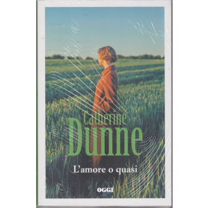 Catherine Dunne - L'amore o quasi - n. 7 - settimanale -