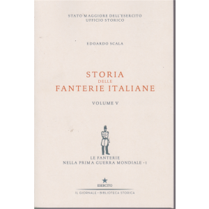 Storia delle fanterie italiane - Volume 5 - Le fanterie nella prima guerra mondiale - di Edoardo Scala