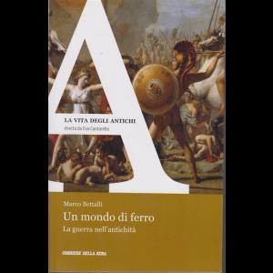 La vita degli antichi - Un mondo di ferro - n. 3 - di Marco Bettalli - settimanale