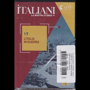 Italiani - La nostra storia - n. 17 - L'italia in guerra - 11/4/2020 -