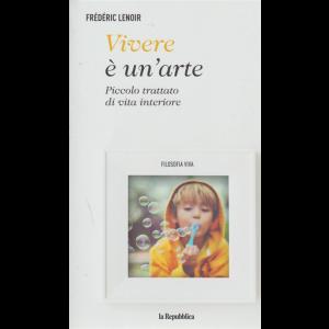Filosofia Viva - Vivere è un'arte - di Frederic Lenoir - n. 10 - settimanale