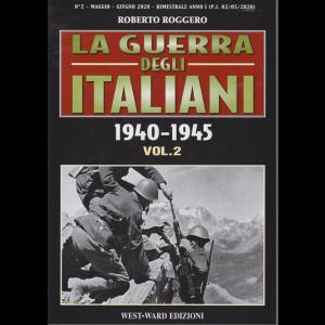 La Guerra degli italiani 1940 - 1945 - vol. 2 -  di Roberto Roggero - maggio - giugno 2020 - bimestrale -