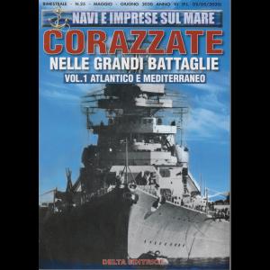 Navi e imprese sul mare - Corazzate nelle grandi battaglie - vol. 1 - Atlantico e Mediterraneo - n. 25 - bimestrale - maggio - giugno 2020 -