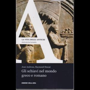 La vita degli antichi - Gli schiavi nel mondo greco e romano - di Jean Andreau, Raymond Descat - n. 6 - settimanale