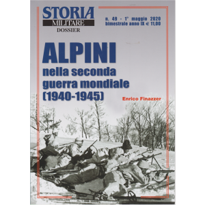 Storia Militare Dossier - n. 49 - 1° maggio 2020 - bimestrale - Alpini nella seconda guerra mondiale (1940-1945)