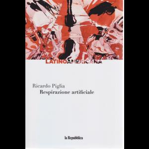 Latinoamericana - Respirazione artificiale - di Ricardo Piglia - n. 14 - settimanale
