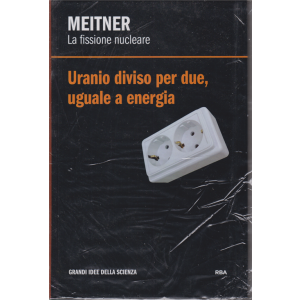 Le Grandi Idee della scienza - Meitner - La fissione nucleare - Uranio diviso per due uguale a energia - n. 32 - settimanale - 8/5/2020 - copertina rigida