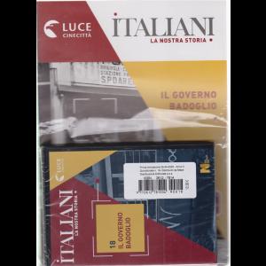 Italiani - La nostra storia - Il governo Badoglio - n. 18 - 25/4/2020 - quindicinale -