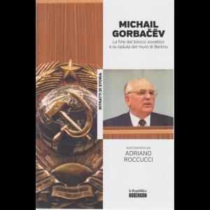 Ritratti di Storia - Michail Gorbacëv - La fine del blocco sovietico e la caduta del muro di Berlino raccontato da Adriano Roccucci - n. 7 -
