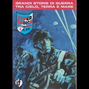Cds Super Eroica - n. 26 - 21 maggio 2020 - settimanale - Grandi storie di guerra tra cielo, terra e mare