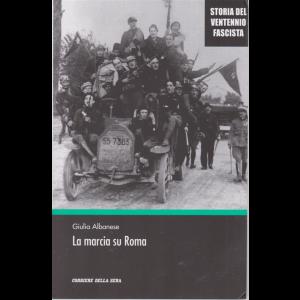 Storia del ventennio fasxcista - La marcia su Roma - di Giulia Albanese - n. 5 - settimanale -