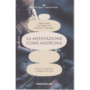 Mindfulness -& Meditazione - La meditazione come medicina - n. 8 - settimanale - Dalai Lama - Jon Kabat-Zinn - Richard J. Davidson