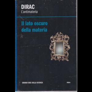 Dirac - L'antimateria - Il lato oscuro della materia - n. 35 - settimanale - 29/5/2020 - copertina rigida