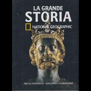 La grande storia - National Geographic - Abd al Raman III - Giacomo I D'Aragona - n. 34 - settimanale - 29/5/2020 - copertina rigida