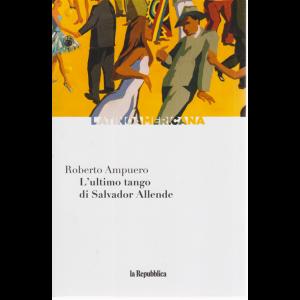 Latinoamericana - L'ultimo tango di Salvador Allende - di Roberto Ampuero - n. 18 - settimanale -
