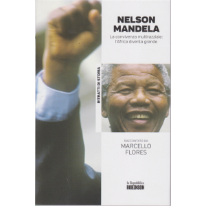 Ritratti di Storia - Nelson Mandela. La convivenza multirazziale: l'Africa diventa grande raccontato da Marcello Flores - n. 11 -