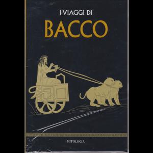 Mitologia - I viaggi di Bacco - n. 18 - settimanale - 5/6/2020 - copertina rigida