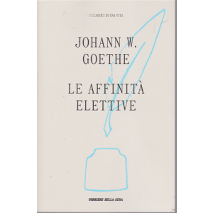 I classici di una vita - Le affinità elettive - di Johann W. Goethe - n. 11 - settimanale -
