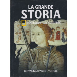 La Grande Storia - National Geographic - Giovanna D'Arco - Yongle - n. 5 - settimanale - 5/6/2020 - copertina rigida