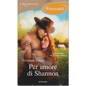 I Romanzi Introvabili - Per amore di Shannon - di Elizabeth Lowell - n. 65 - giugno 2020 - mensile