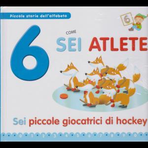 Piccole storie dell'alfabeto  - 6 come sei atlete - Sei piccole giocatrici di hockey! - n. 31 - 16/6/2020 - settimanale - copertina rigida