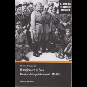 Storia del ventennio fascista - Il prigioniero di Salò -Mussolini e la tragedia italiana del 1943-1945 -  n. 9 - settimanale -
