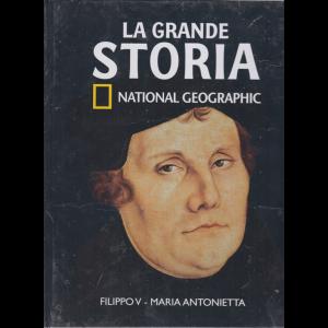 La Grande Storia - National Geographic - Filippo V - Maria Antonietta - n. 37 - settimanale - 19/6/2020 - copertina rigida
