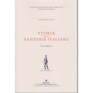 Storia delle fanterie italiane - volume X - Gli alpini - n. 1 - di Edoardo Scala -