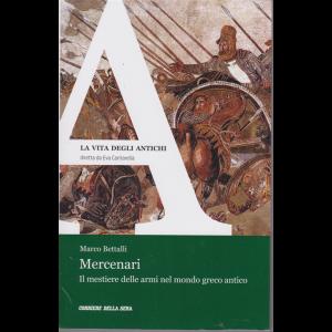 La Vita degli antichi - Mercenari - Il mestiere delle armi nel mondo greco antico - di Marco Bettalli - n. 14 - settimanale -