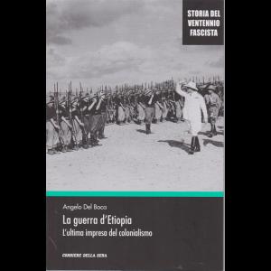 Storia del ventennio  fascista - La guerra d'Etiopia - L'ultima impresa del colonialismo - n. 10 - settimanale -