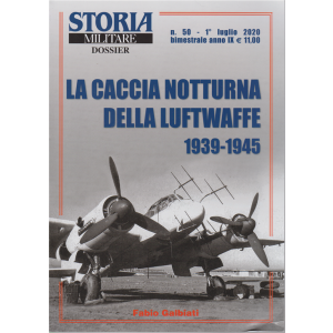 Storia Militare dossier - La caccia notturna della Luftwaffe 1939-1945 - n. 50 - 1° luglio 2020 - bimestrale