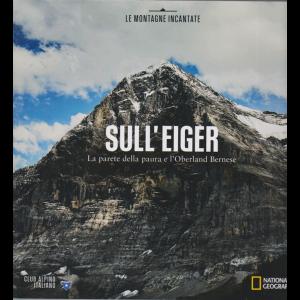 Le Montagne Incantate - Sull'Eiger -La parete della paura e l'Oberland Bernese  n. 15 -