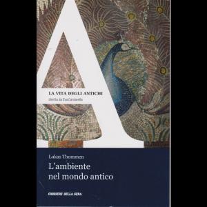 La vita degli antichi - L'ambiente nel mondo antico - di Lukas Thommen - n. 16 - settimanale