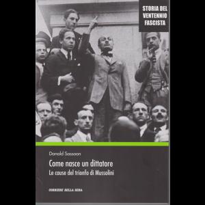 Storia del ventennio fascista - Come nasce un dittatore. Le cause del trionfo di Mussolini - n. 12 - settimanale -