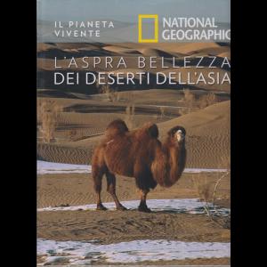 Il Pianeta Vivente - National Geographic - L'aspra bellezza dei deserti dell'Asia- n. 38 - 14/7/2020 - settimanale - copertina rigida