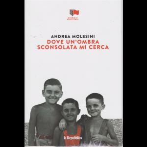 Storie di Resistenza - Dove un'ombra sconsolata mi cerca - di Andrea Molesini  - n. 13 - settimanale -