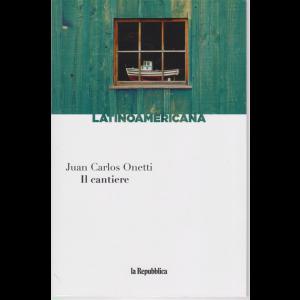 Latinoamericana - Il cantiere - Juan Carlos Onetti - n. 25 - settimanale -