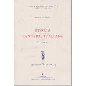 Storia delle fanterie italiane - volume XII - I volontari di guerra - 1 - di Edoardo Scala -