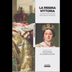 Ritratti di storia - La regina Vittoria - La straordinaria ascesa della potenza britannica raccontata da Giovanni Aldobrandini - n. 18 -