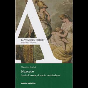 La vita degli antichi - Nascere - Storie di donne, donnole, madri ed eroi - n. 19 - settimanale -