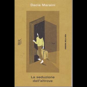 Dacia Maraini - La seduzione dell'altrove - n. 11 - settimanale -