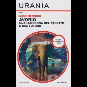 Urania - n. 1681 - Mike Resnick - Avorio. Una leggenda del passato e del futuro - agosto 2020 - mensile