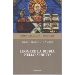 Conversazioni Bibliche con Gianfranco Ravasi - Leggere la Bibbia nello spirito - n. 33 - settimanale