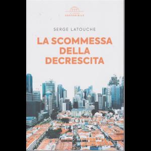 Vivere Sostenibile - La scommessa della decrescita - di Serge Latouche - n. 10 - settimanale -