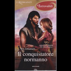 I Romanzi Introvabili - Il conquistatore normanno - di Iris Johansen - n. 67 - mensile - agosto 2020 -